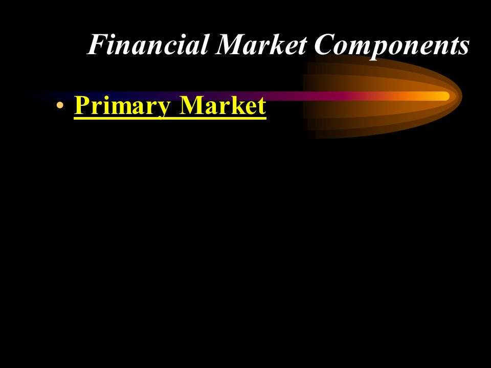 Financial Market Components Primary Market