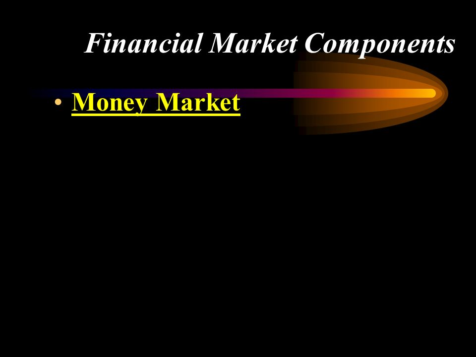 Financial Market Components Money Market