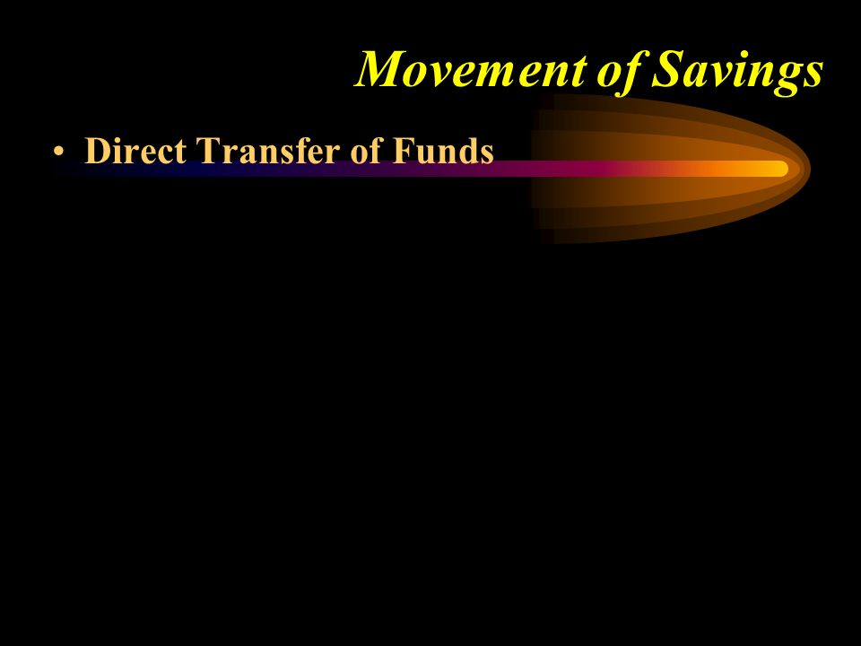 Movement of Savings Direct Transfer of Funds