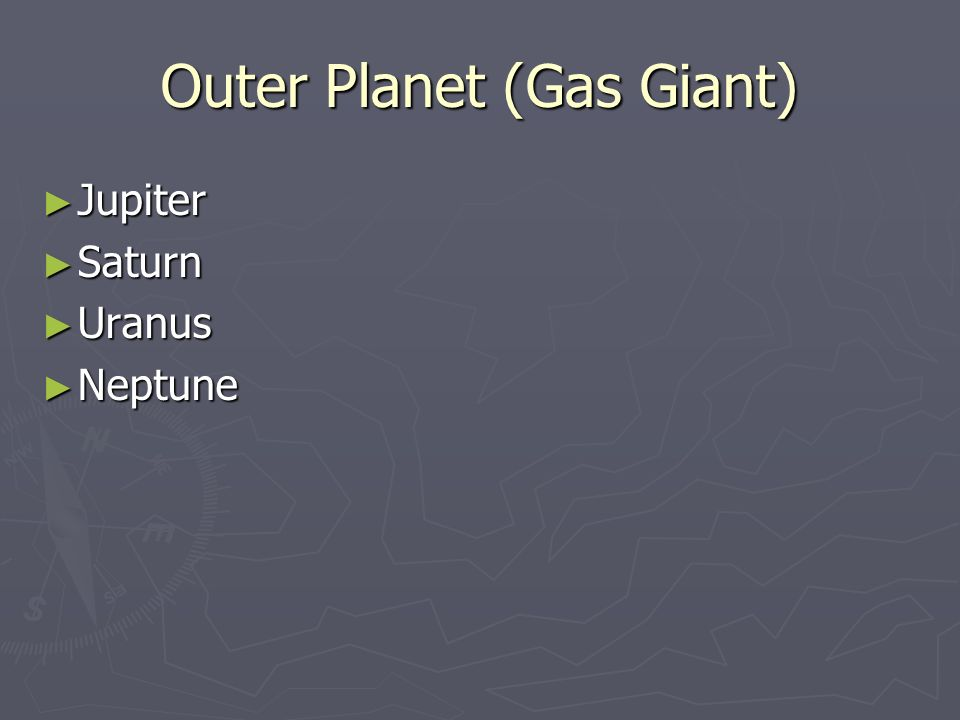 Outer Planet (Gas Giant) ► Jupiter ► Saturn ► Uranus ► Neptune