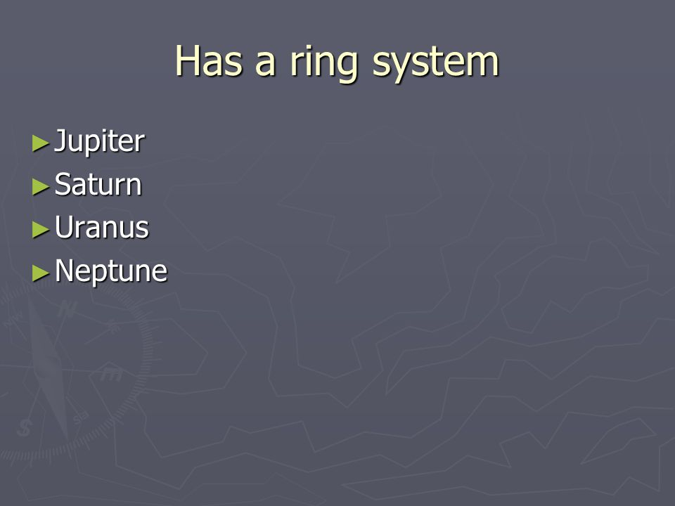 Has a ring system ► Jupiter ► Saturn ► Uranus ► Neptune