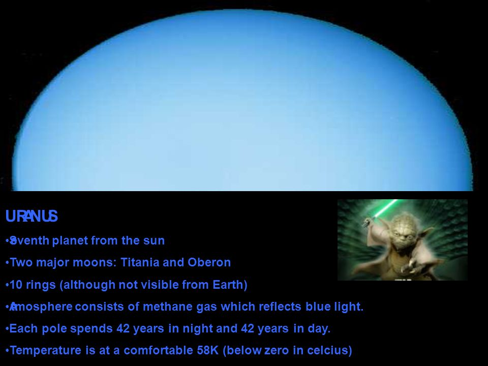 URANUS Seventh planet from the sun Two major moons: Titania and Oberon 10 rings (although not visible from Earth) Atmosphere consists of methane gas which reflects blue light.