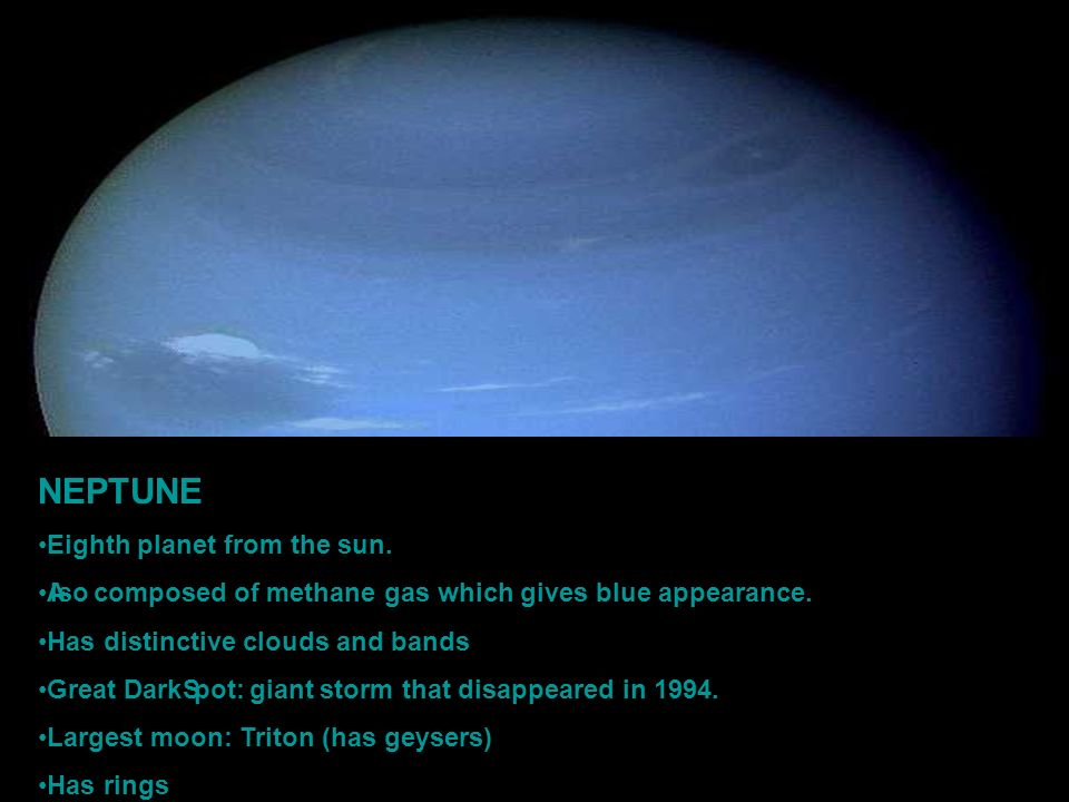 NEPTUNE Eighth planet from the sun. Also composed of methane gas which gives blue appearance.