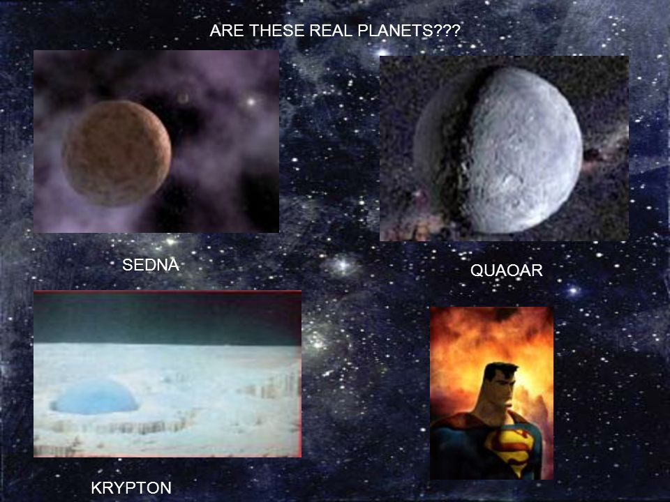 ARE THESE REAL PLANETS SEDNA QUAOAR KRYPTON