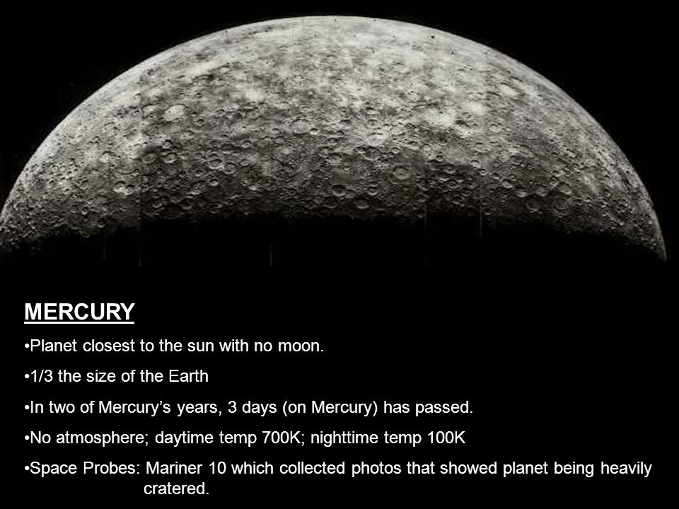 MERCURY Planet closest to the sun with no moon.