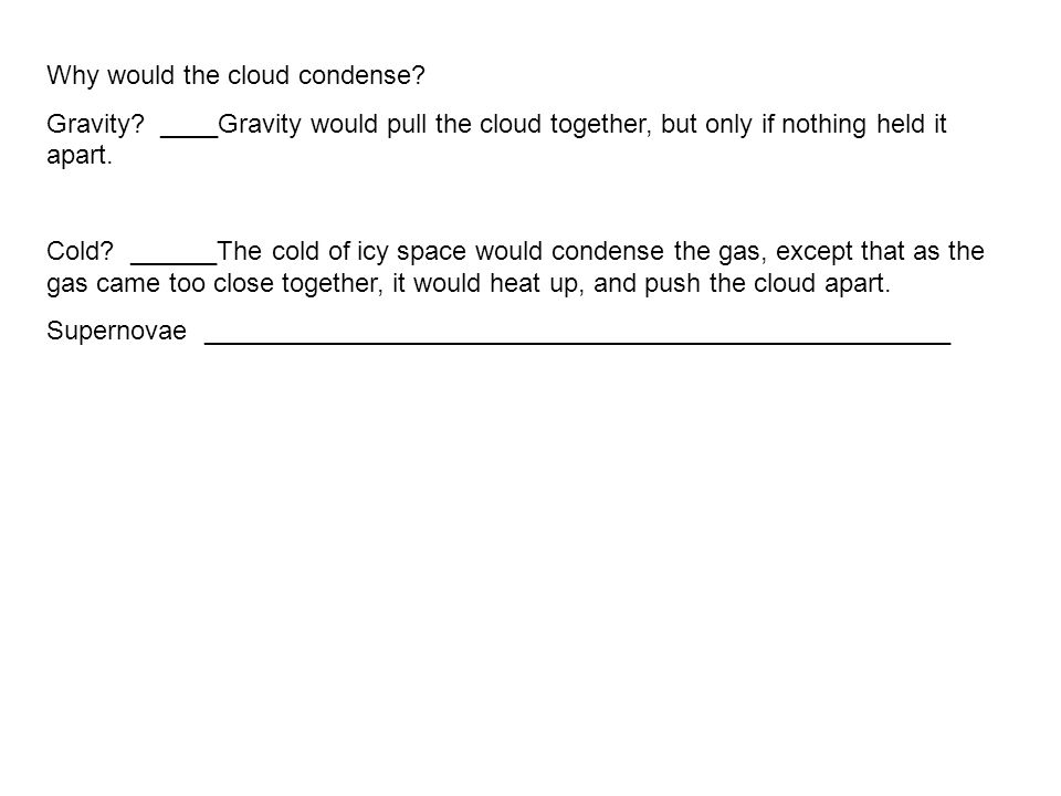 Why would the cloud condense. Gravity.