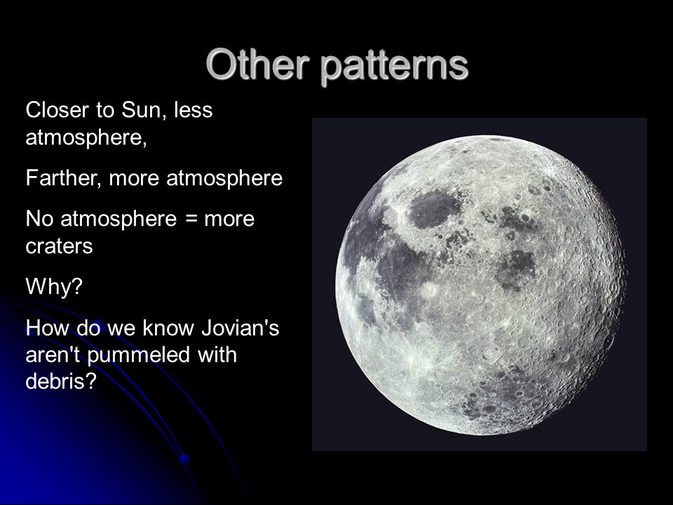 Closer to Sun, less atmosphere, Farther, more atmosphere No atmosphere = more craters Why.