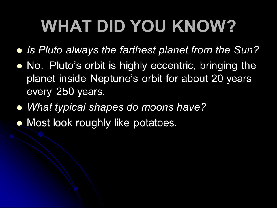 WHAT DID YOU KNOW. Is Pluto always the farthest planet from the Sun.