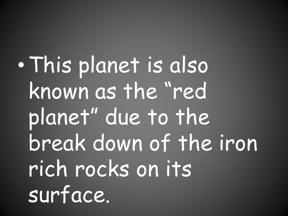 This planet is also known as the red planet due to the break down of the iron rich rocks on its surface.