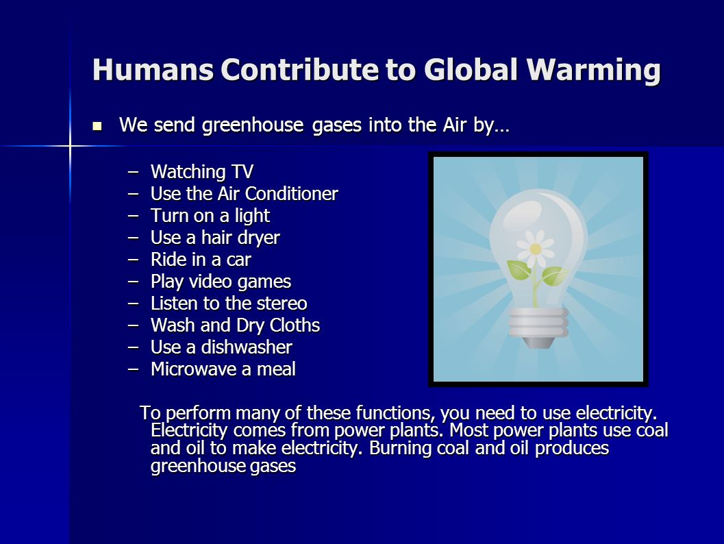How do humans contribute to glabal warming?