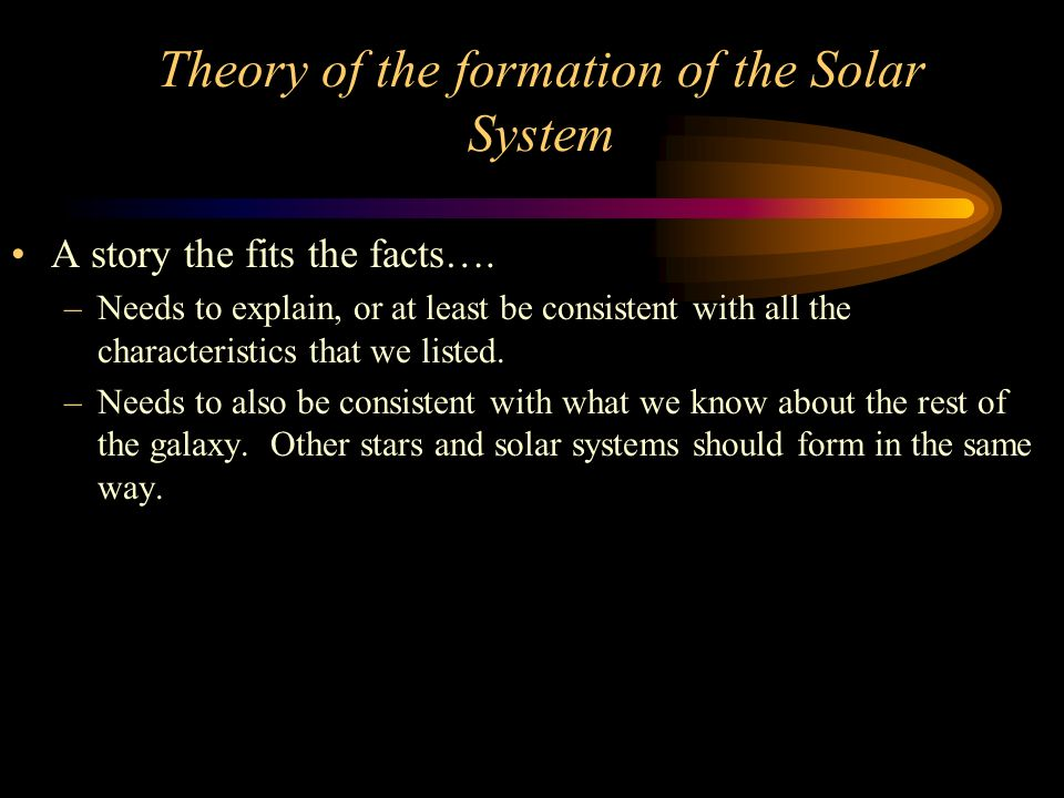 Theory of the formation of the Solar System A story the fits the facts….