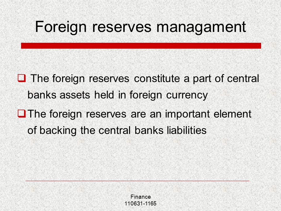 Finance Foreign reserves managament  The foreign reserves constitute a part of central banks assets held in foreign currency  The foreign reserves are an important element of backing the central banks liabilities