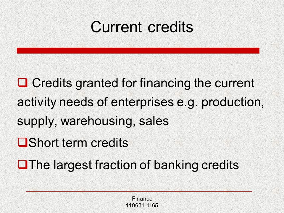 Finance Current credits  Credits granted for financing the current activity needs of enterprises e.g.