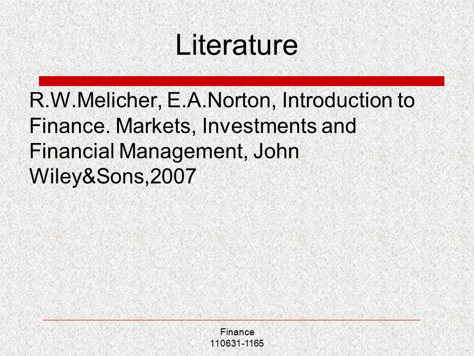 Literature R.W.Melicher, E.A.Norton, Introduction to Finance.