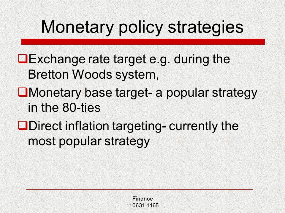 Monetary policy strategies  Exchange rate target e.g.