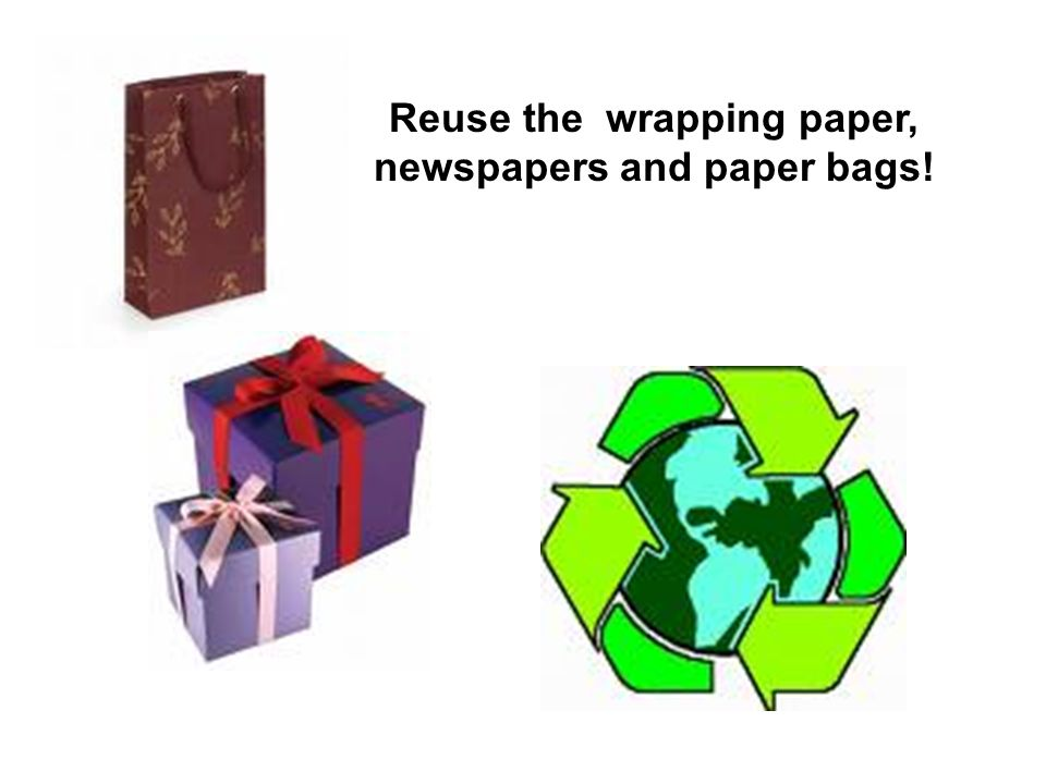 Reuse the wrapping paper, newspapers and paper bags!