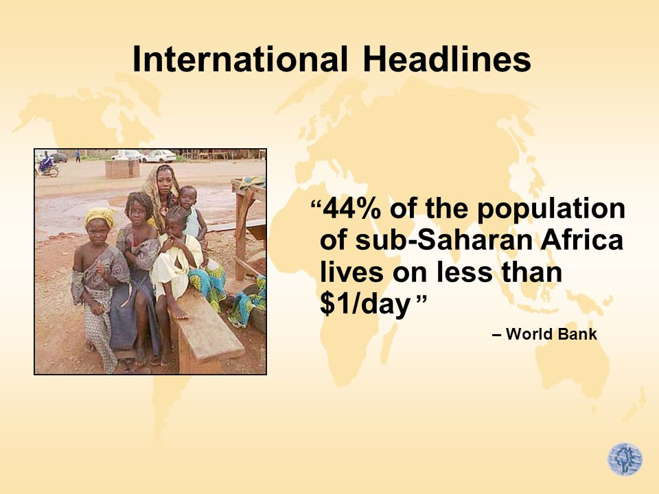 International Headlines 44% of the population of sub-Saharan Africa lives on less than $1/day – World Bank