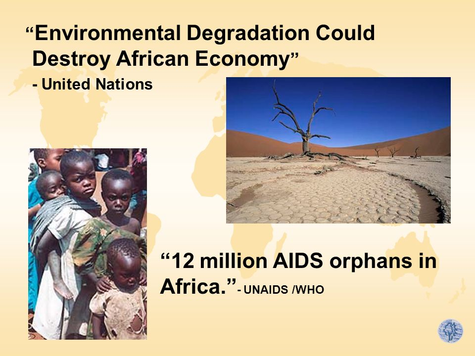 Environmental Degradation Could Destroy African Economy - United Nations 12 million AIDS orphans in Africa. - UNAIDS /WHO