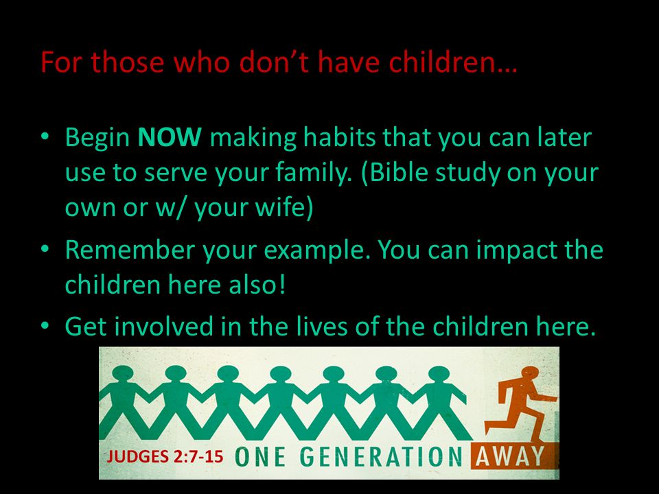 For those who don't have children… Begin NOW making habits that you can later use to serve your family.
