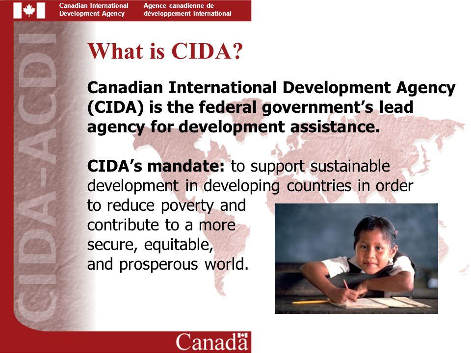 Canadian International Development Agency Agence canadienne de développement international What is CIDA.