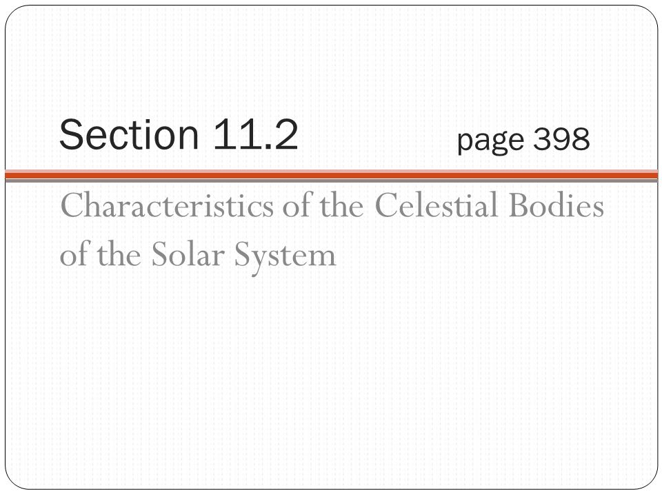 Section 11.2 page 398 Characteristics of the Celestial Bodies of the Solar System