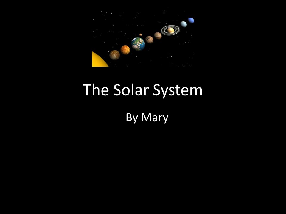 The Solar System By Mary