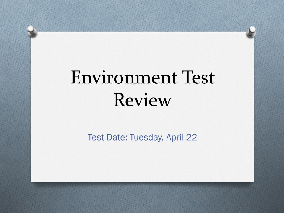 Environment Test Review Test Date: Tuesday, April 22