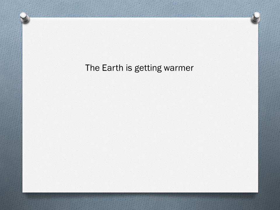 The Earth is getting warmer