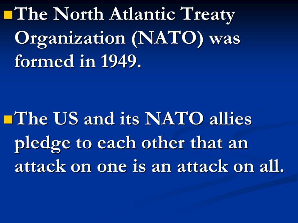 The North Atlantic Treaty Organization (NATO) was formed in 1949. The North Atlantic Treaty Organization (NATO) was formed in 1949. The US and its NAT