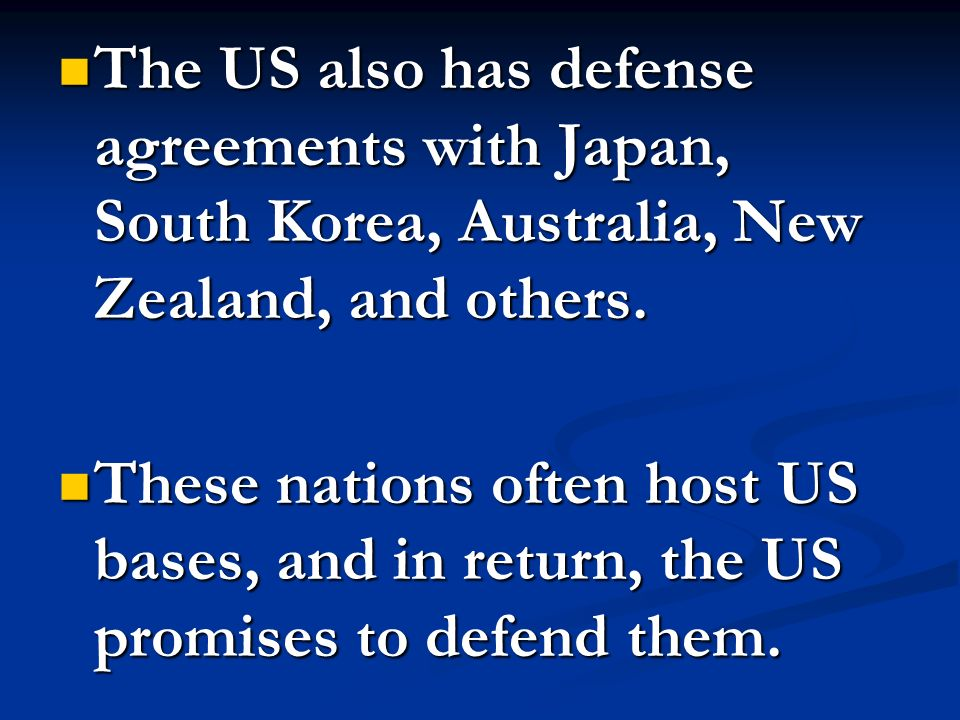 The US also has defense agreements with Japan, South Korea, Australia, New Zealand, and others. The US also has defense agreements with Japan, South K