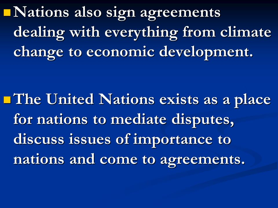 Nations also sign agreements dealing with everything from climate change to economic development. Nations also sign agreements dealing with everything