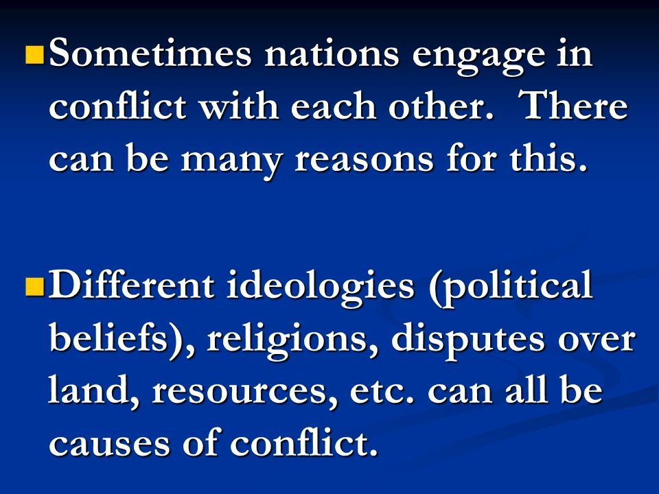 Sometimes nations engage in conflict with each other. There can be many reasons for this. Sometimes nations engage in conflict with each other. There