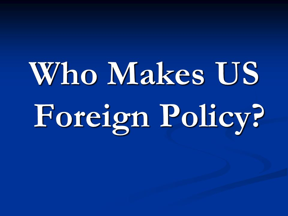 Who Makes US Foreign Policy?