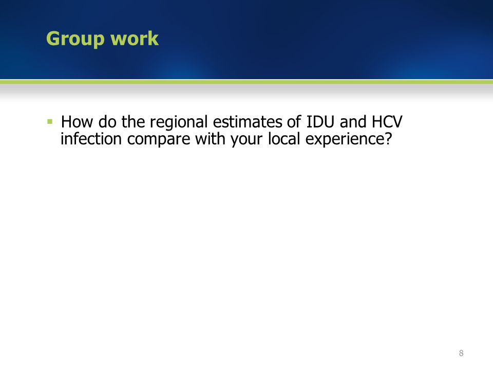 Group work  How do the regional estimates of IDU and HCV infection compare with your local experience.