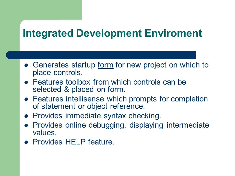 Integrated Development Enviroment Generates startup form for new project on which to place controls.