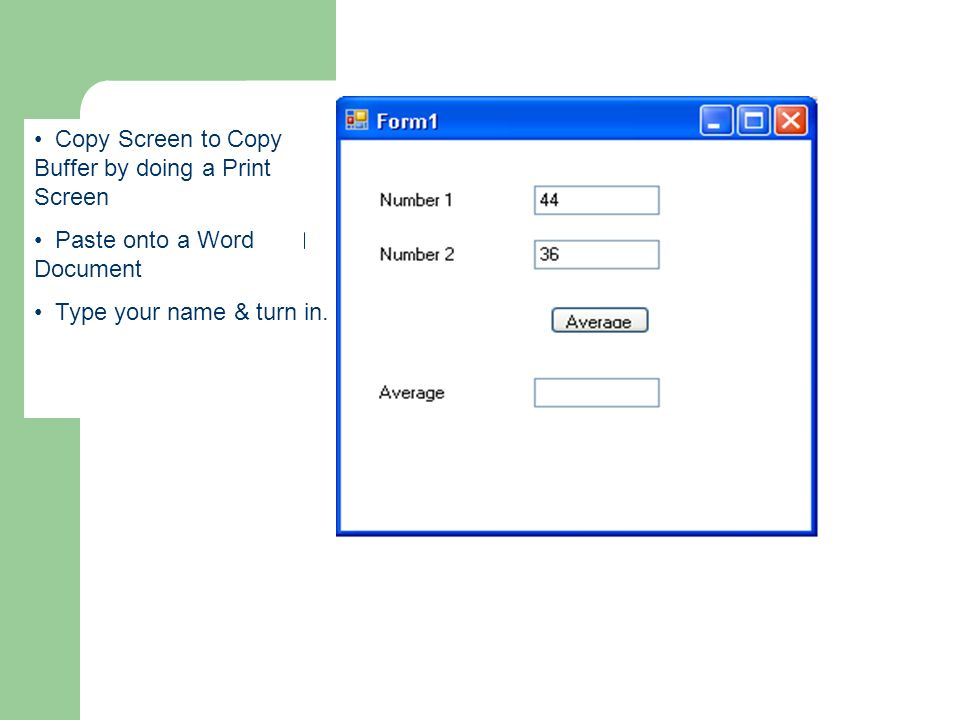 Copy Screen to Copy Buffer by doing a Print Screen Paste onto a Word Document Type your name & turn in.