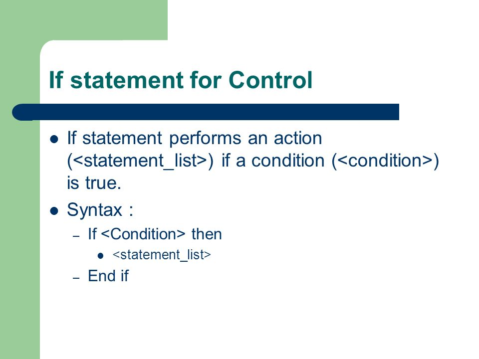 If statement for Control If statement performs an action ( ) if a condition ( ) is true.