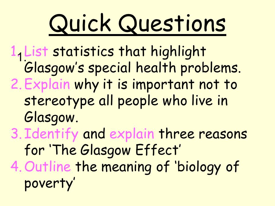 Quick Questions 1. 1.List statistics that highlight Glasgow's special health problems.