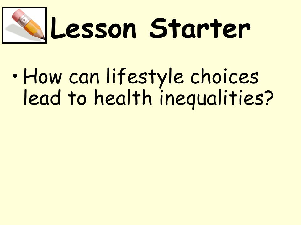 Lesson Starter How can lifestyle choices lead to health inequalities