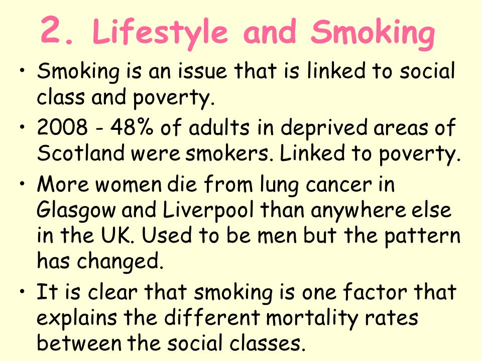 2. Lifestyle and Smoking Smoking is an issue that is linked to social class and poverty.