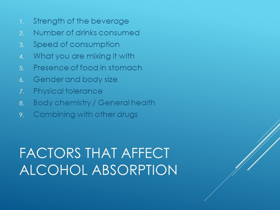 FACTORS THAT AFFECT ALCOHOL ABSORPTION 1. Strength of the beverage 2.