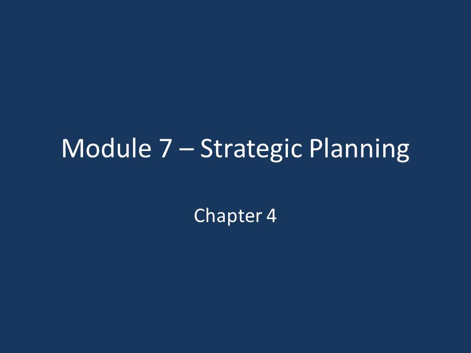 Module 7 – Strategic Planning Chapter 4