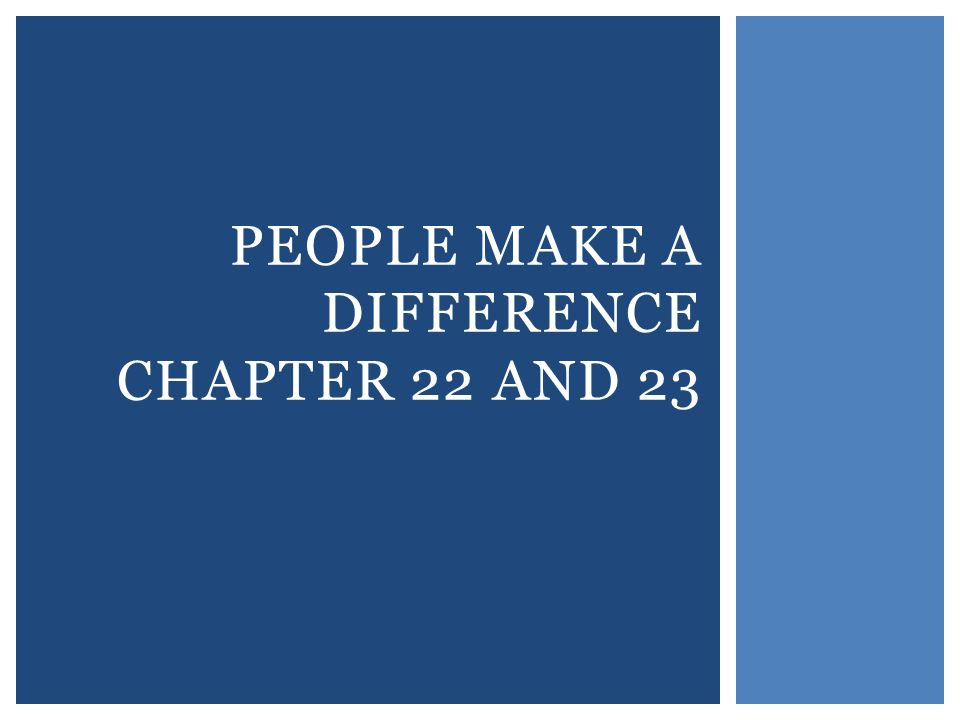 PEOPLE MAKE A DIFFERENCE CHAPTER 22 AND 23