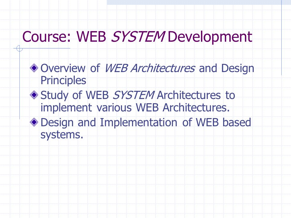 Course: WEB SYSTEM Development Overview of WEB Architectures and Design Principles Study of WEB SYSTEM Architectures to implement various WEB Architectures.