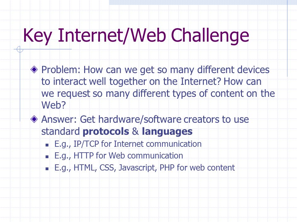 Key Internet/Web Challenge Problem: How can we get so many different devices to interact well together on the Internet.