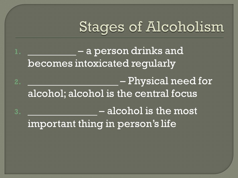 1. _________ – a person drinks and becomes intoxicated regularly 2.