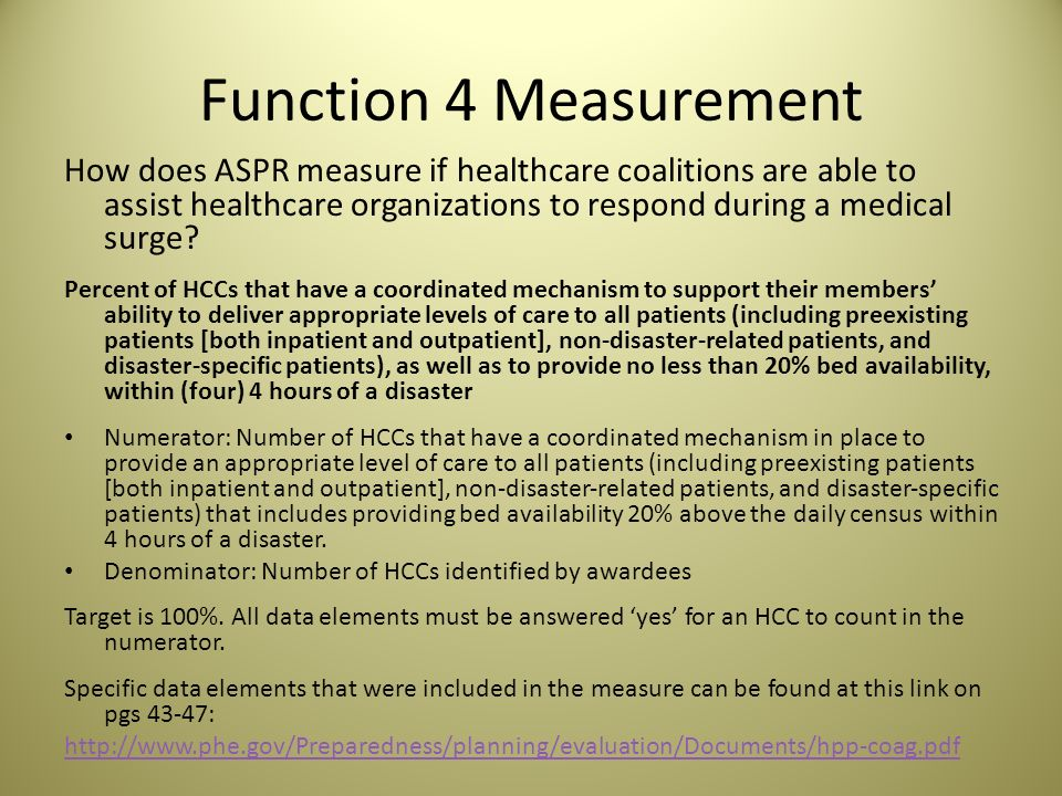 Function 4 Measurement How does ASPR measure if healthcare coalitions are able to assist healthcare organizations to respond during a medical surge.
