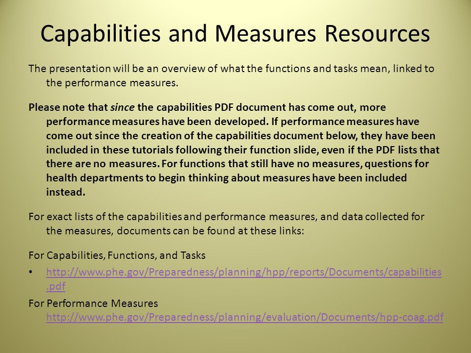 Capabilities and Measures Resources The presentation will be an overview of what the functions and tasks mean, linked to the performance measures.