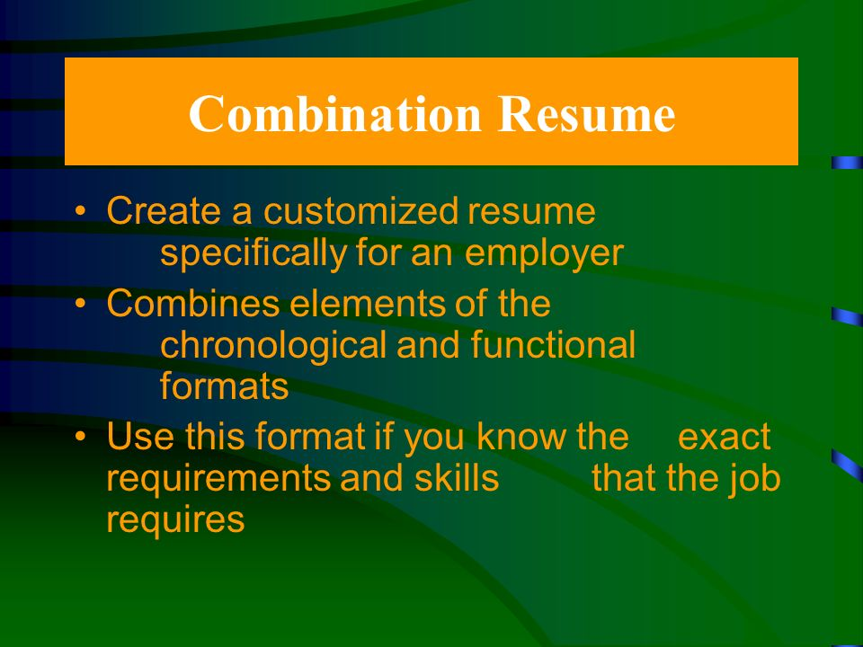 Functional Resume Focuses on past job responsibilities Highlights your skills while employment dates are less prominent Showcases your skills and capabilities Great for recent graduates