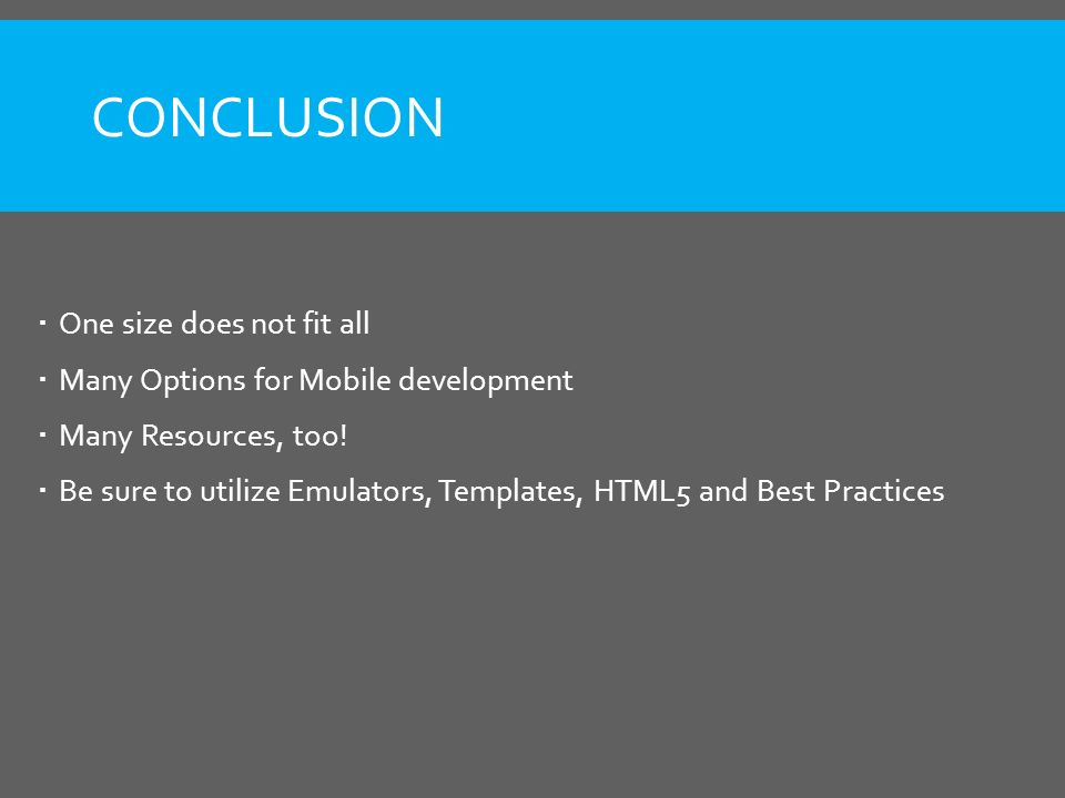 CONCLUSION  One size does not fit all  Many Options for Mobile development  Many Resources, too.